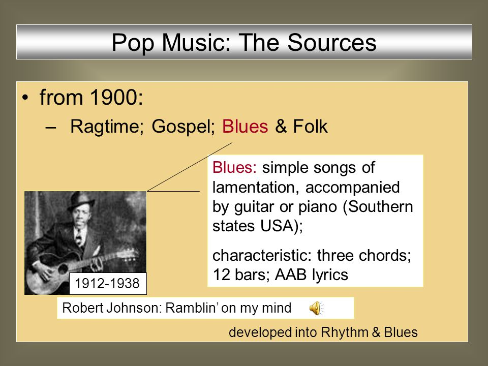 from 1900: –Ragtime; Gospel; Blues & Folk Gospel: religious, part- singing music; characteristic: question- answer singing Pop Music: The Sources John & Alan Lomax Recordings influence on doowop music