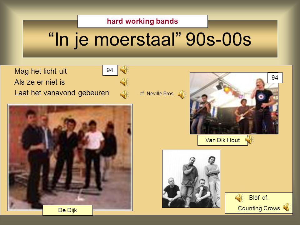In je moerstaal 90s-00s Acda & De Munnik Marco Borsato René Froger Motown Rhythm André Hazes Commercial Pop on Hilversum III; hits Gerard Joling Gordon