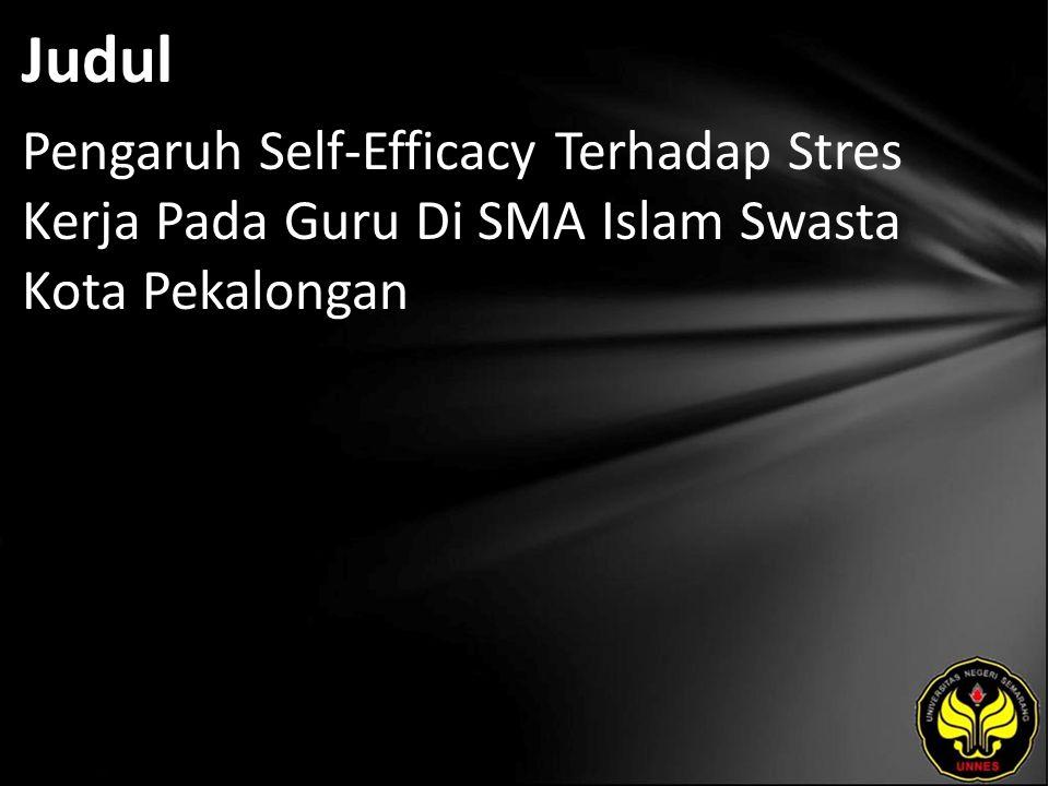 Judul Pengaruh Self-Efficacy Terhadap Stres Kerja Pada Guru Di SMA Islam Swasta Kota Pekalongan