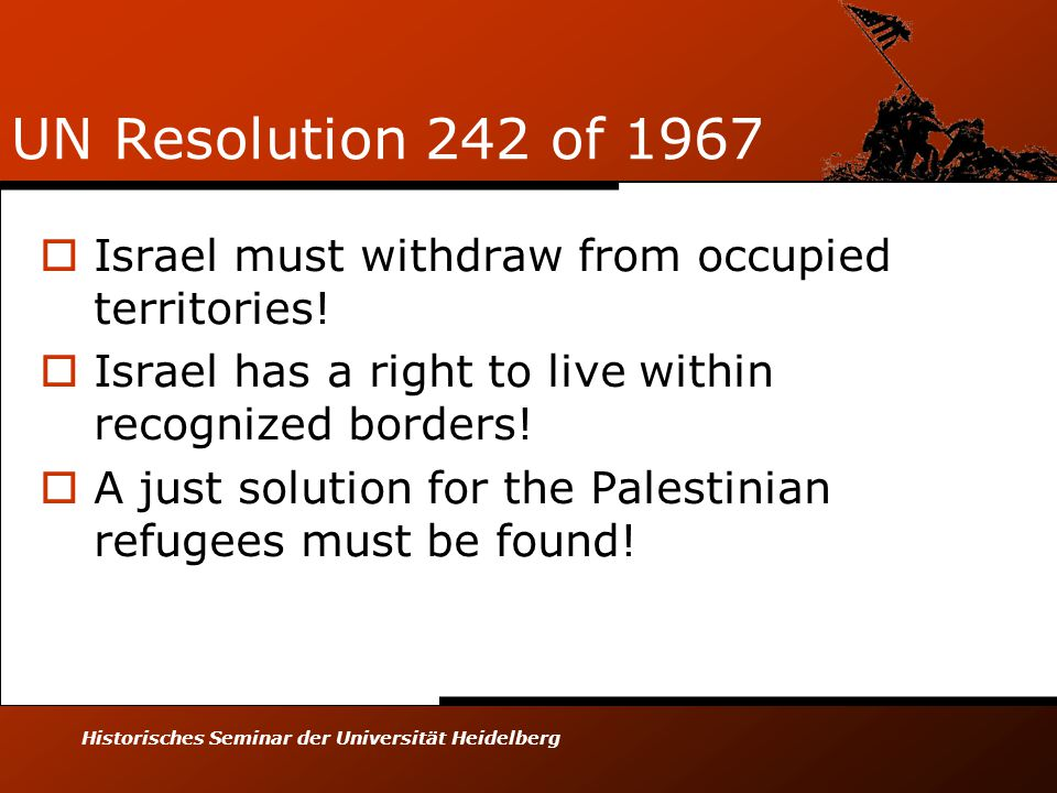 Historisches Seminar der Universität Heidelberg UN Resolution 242 of 1967  Israel must withdraw from occupied territories.