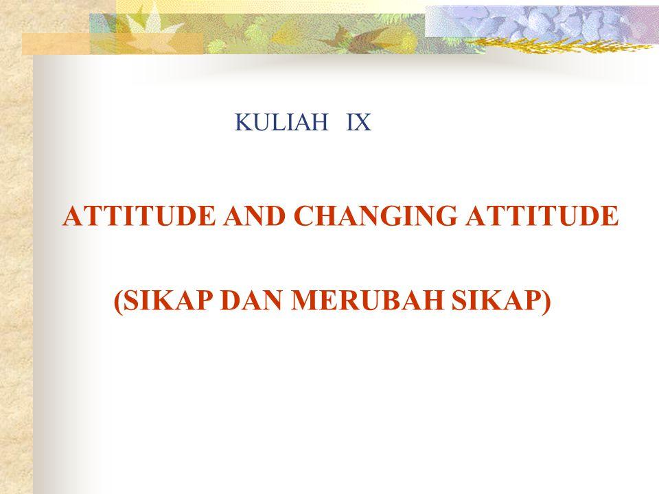 KULIAH IX ATTITUDE AND CHANGING ATTITUDE (SIKAP DAN MERUBAH SIKAP)