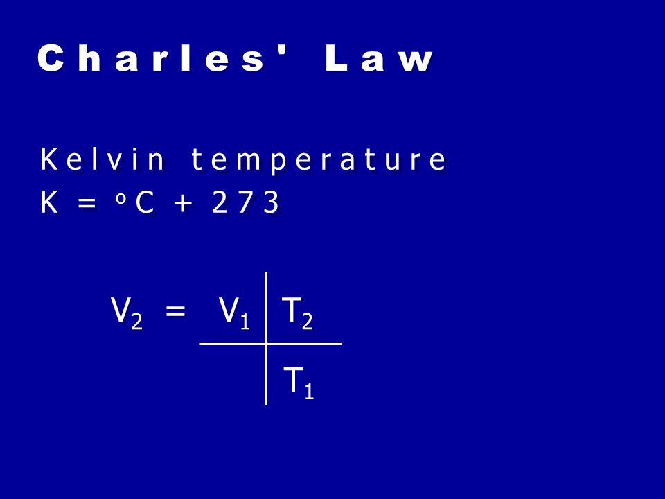 C h a r l e s ' L a w K e l v i n t e m p e r a t u r e K = o C + 2 7 3 K e l v i n t e m p e r a t u r e K = o C + 2 7 3 V 2 = V 1 T 2 T1T1