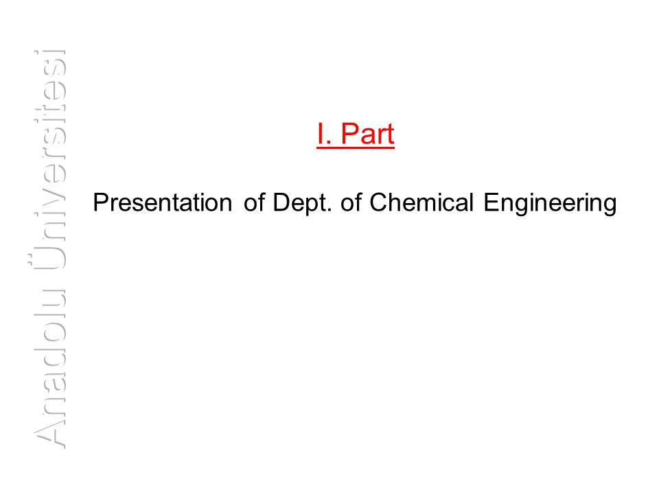 I. Part Presentation of Dept. of Chemical Engineering
