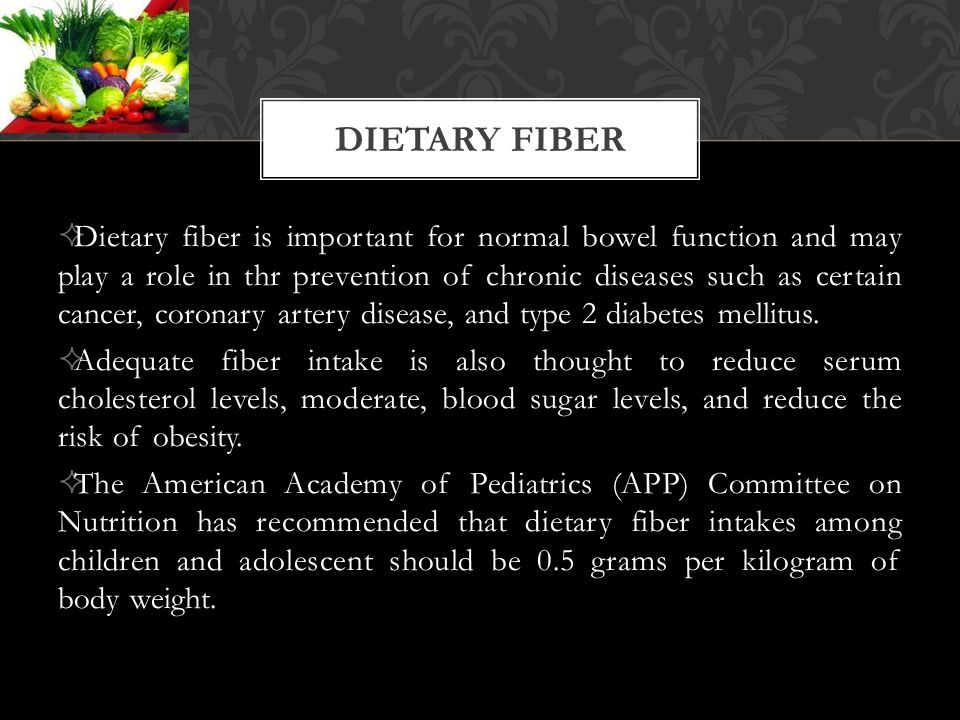  Dietary fiber is important for normal bowel function and may play a role in thr prevention of chronic diseases such as certain cancer, coronary arte