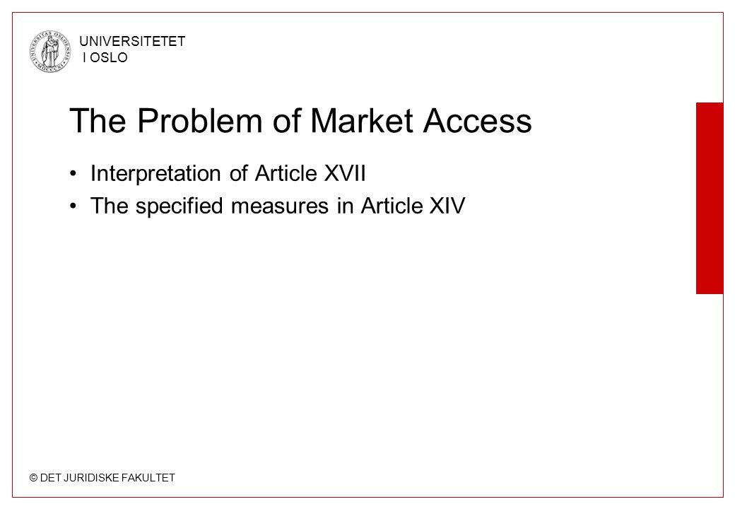 © DET JURIDISKE FAKULTET UNIVERSITETET I OSLO Article XVI: Market Access 1.