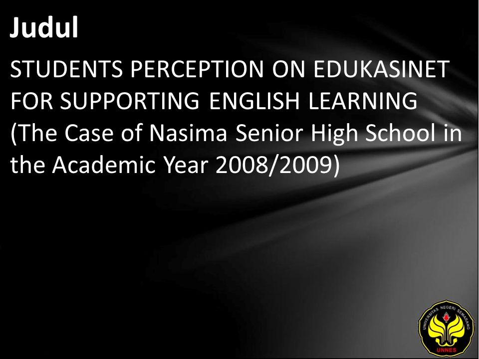 Judul STUDENTS PERCEPTION ON EDUKASINET FOR SUPPORTING ENGLISH LEARNING (The Case of Nasima Senior High School in the Academic Year 2008/2009)