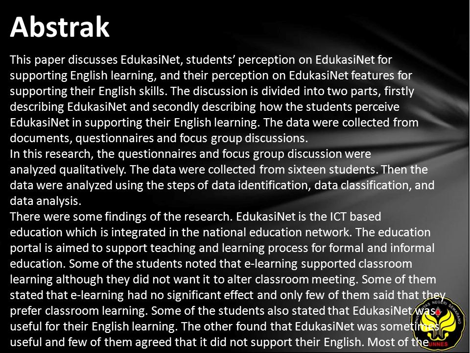 Abstrak This paper discusses EdukasiNet, students' perception on EdukasiNet for supporting English learning, and their perception on EdukasiNet features for supporting their English skills.