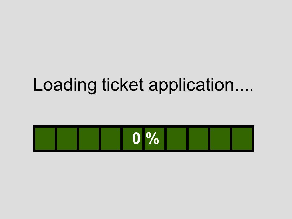 Loading ticket application.... 0 %