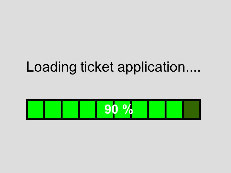Loading ticket application.... 90 %