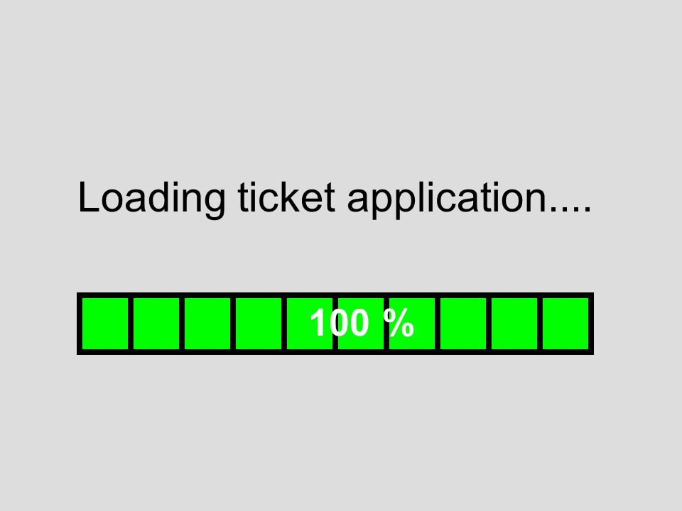 Loading ticket application.... 100 %
