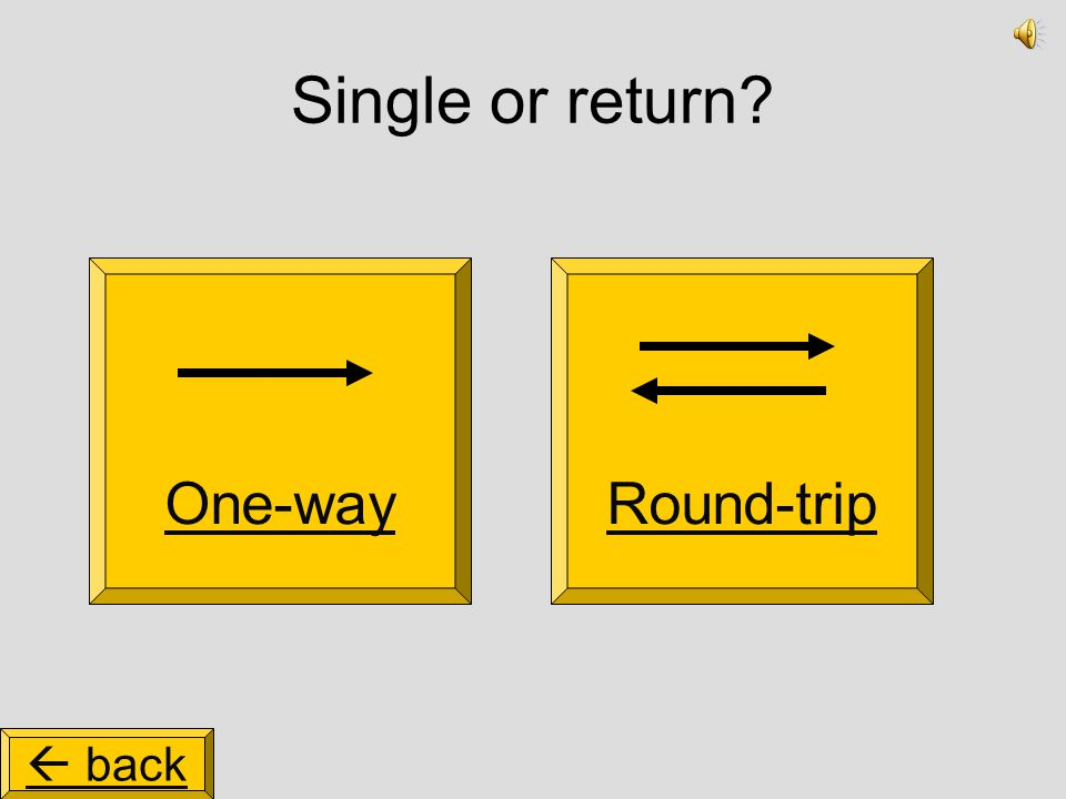 Single or return One-wayRound-trip  back