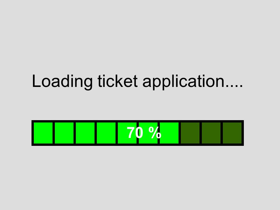 Loading ticket application.... 70 %