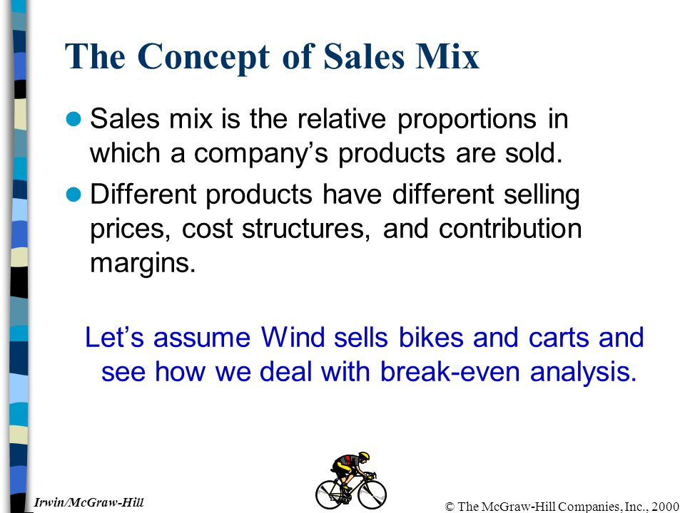 © The McGraw-Hill Companies, Inc., 2000 Irwin/McGraw-Hill The Concept of Sales Mix Sales mix is the relative proportions in which a company's products are sold.