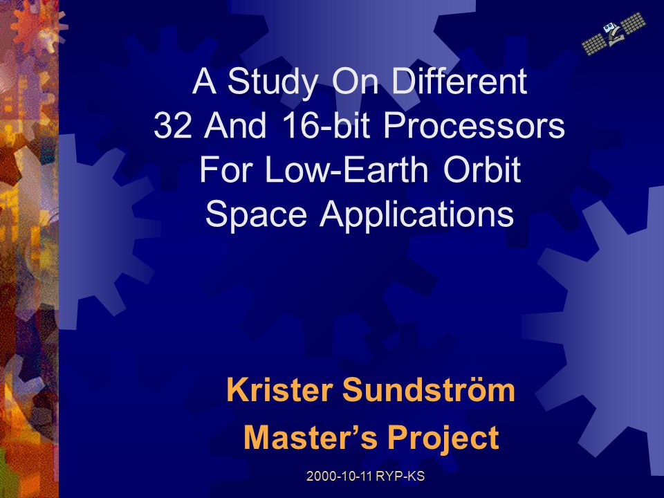 2000-10-11 RYP-KS A Study On Different 32 And 16-bit Processors For Low-Earth Orbit Space Applications Krister Sundström Master's Project