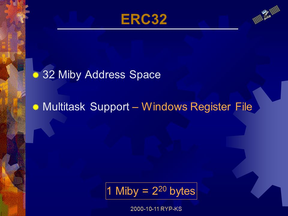 2000-10-11 RYP-KS ERC32  32 Miby Address Space  Multitask Support – Windows Register File 1 Miby = 2 20 bytes