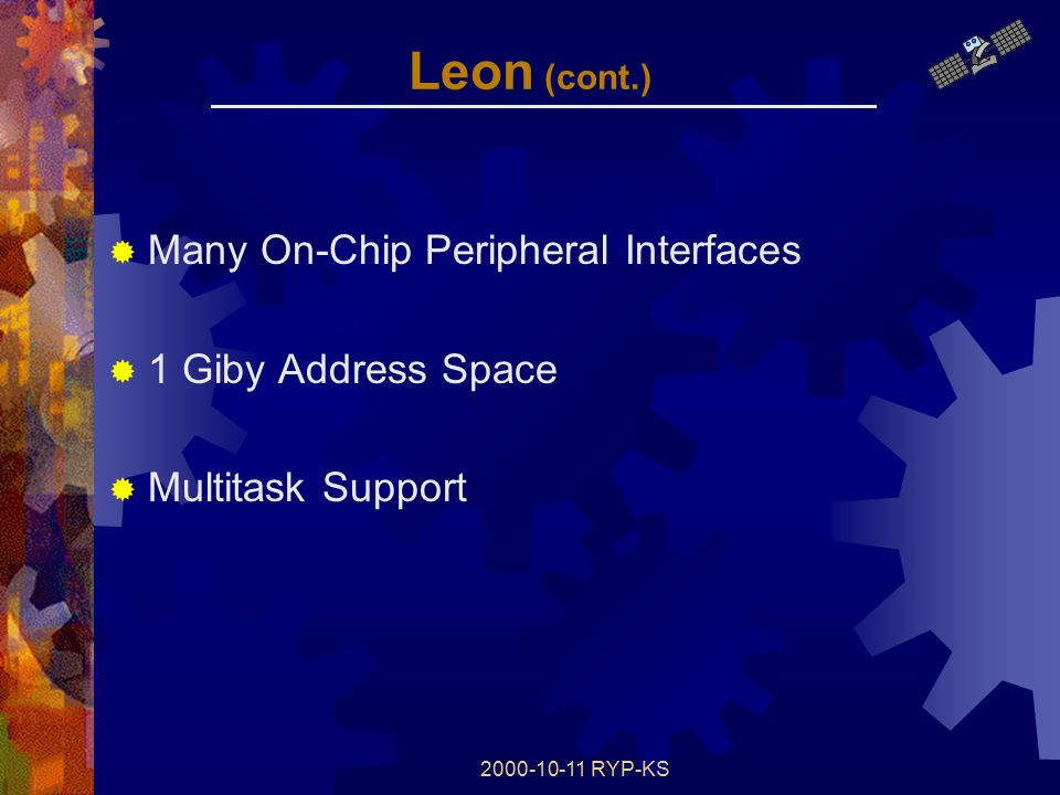 2000-10-11 RYP-KS Leon (cont.)  Many On-Chip Peripheral Interfaces  1 Giby Address Space  Multitask Support