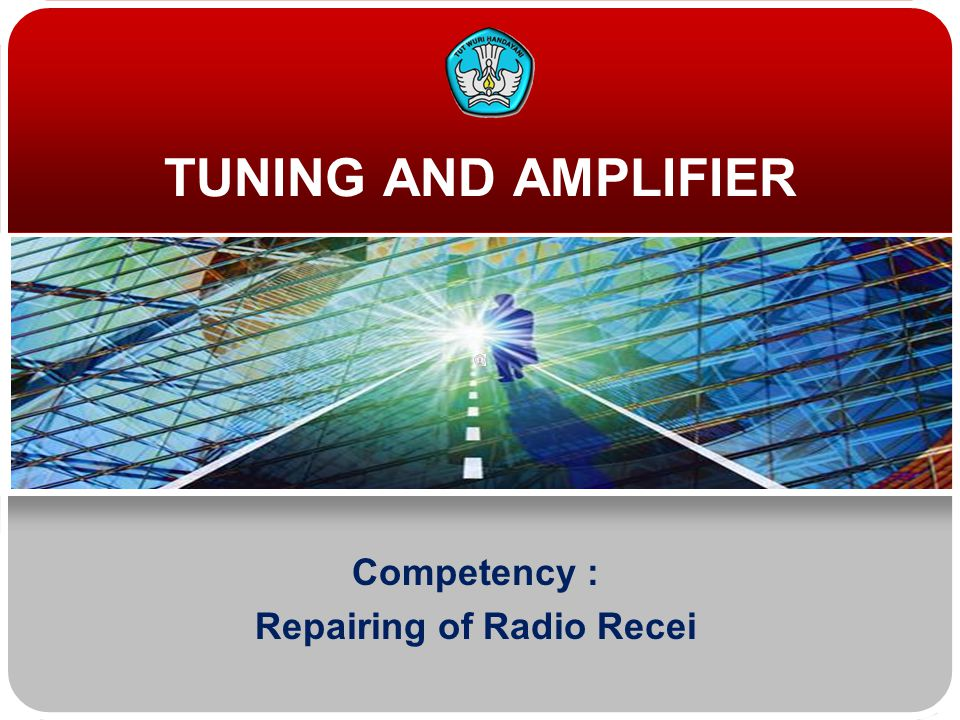 TUNING AND AMPLIFIER Competency : Repairing of Radio Recei
