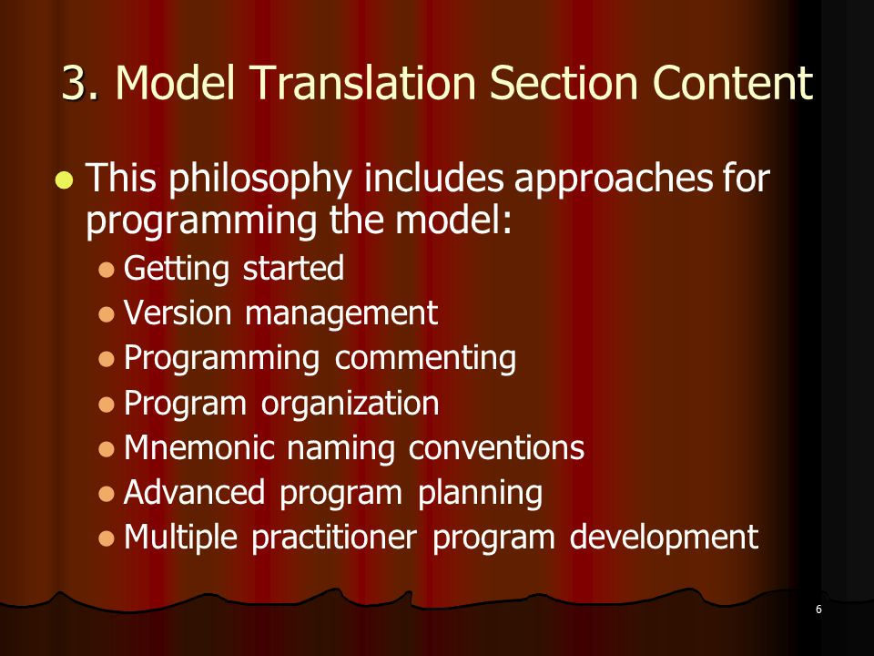 6 3. 3. Model Translation Section Content This philosophy includes approaches for programming the model: Getting started Version management Programmin
