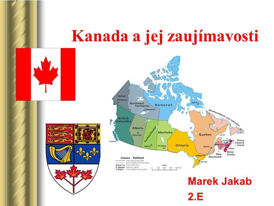 Kanada a jej zaujímavosti Marek Jakab 2.E Součástí této prezentace bude pravděpodobně diskuse, jejíž výsledkem budou akce.