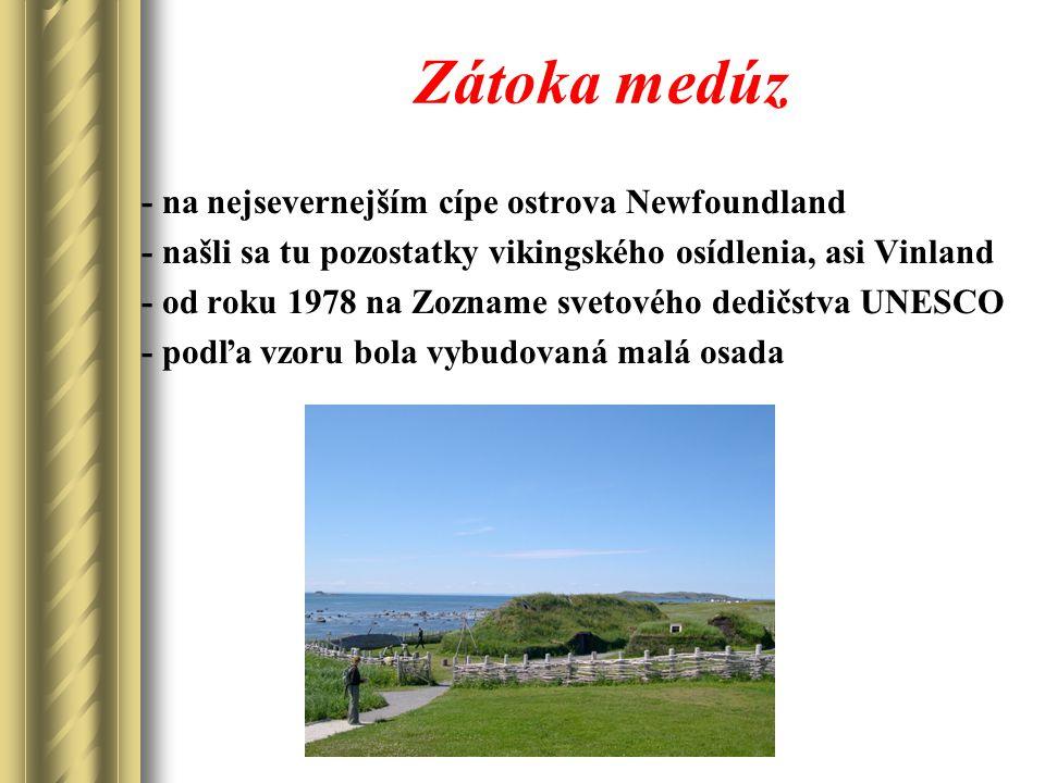 Zátoka medúz - na nejsevernejším cípe ostrova Newfoundland - našli sa tu pozostatky vikingského osídlenia, asi Vinland - od roku 1978 na Zozname svetového dedičstva UNESCO - podľa vzoru bola vybudovaná malá osada