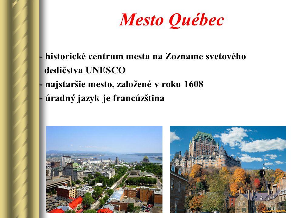 Mesto Québec - historické centrum mesta na Zozname svetového dedičstva UNESCO - najstaršie mesto, založené v roku 1608 - úradný jazyk je francúzština