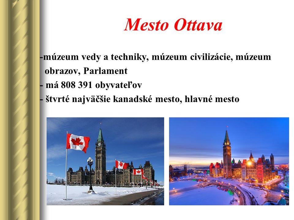 Mesto Ottava -múzeum vedy a techniky, múzeum civilizácie, múzeum obrazov, Parlament - má 808 391 obyvateľov - štvrté najväčšie kanadské mesto, hlavné mesto
