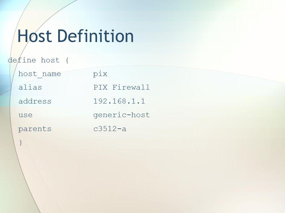 Host Definition define host { host_namepix aliasPIX Firewall address192.168.1.1 usegeneric-host parentsc3512-a }