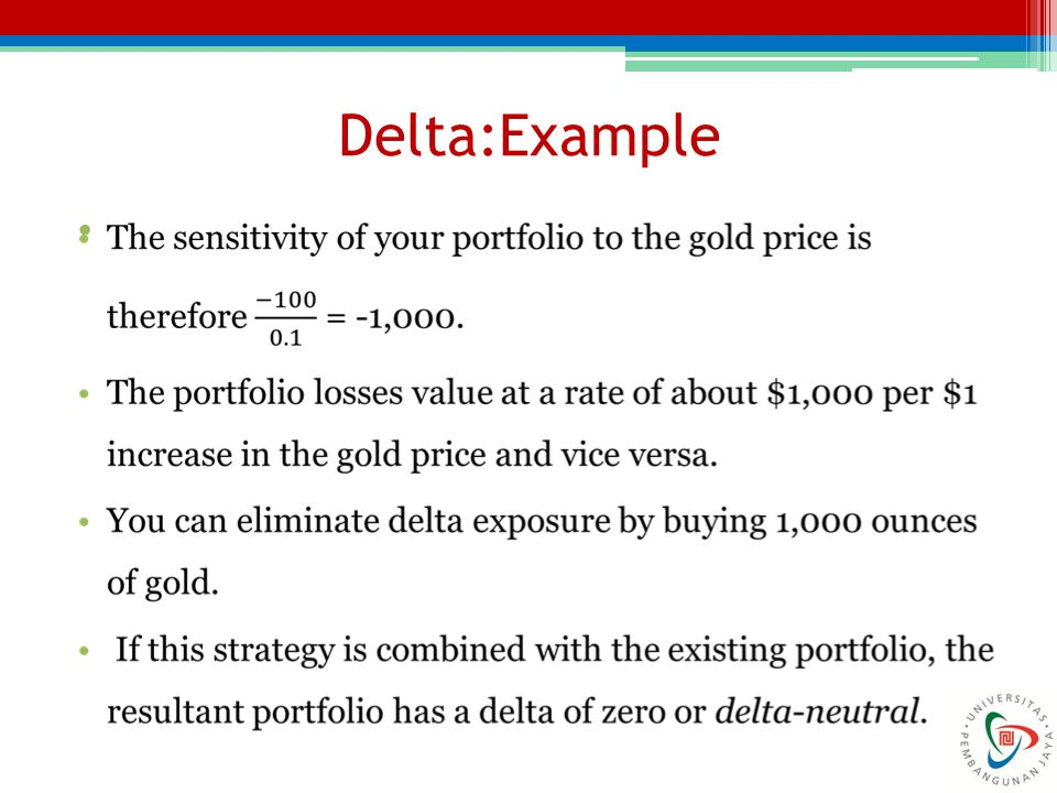 Delta: Linear Products A linear product is one whose value at any given time is linearly dependent on the value of the underlying market variable.