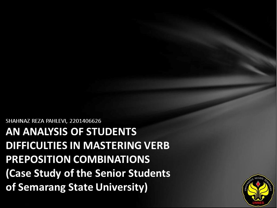 SHAHNAZ REZA PAHLEVI, 2201406626 AN ANALYSIS OF STUDENTS DIFFICULTIES IN MASTERING VERB PREPOSITION COMBINATIONS (Case Study of the Senior Students of Semarang State University)