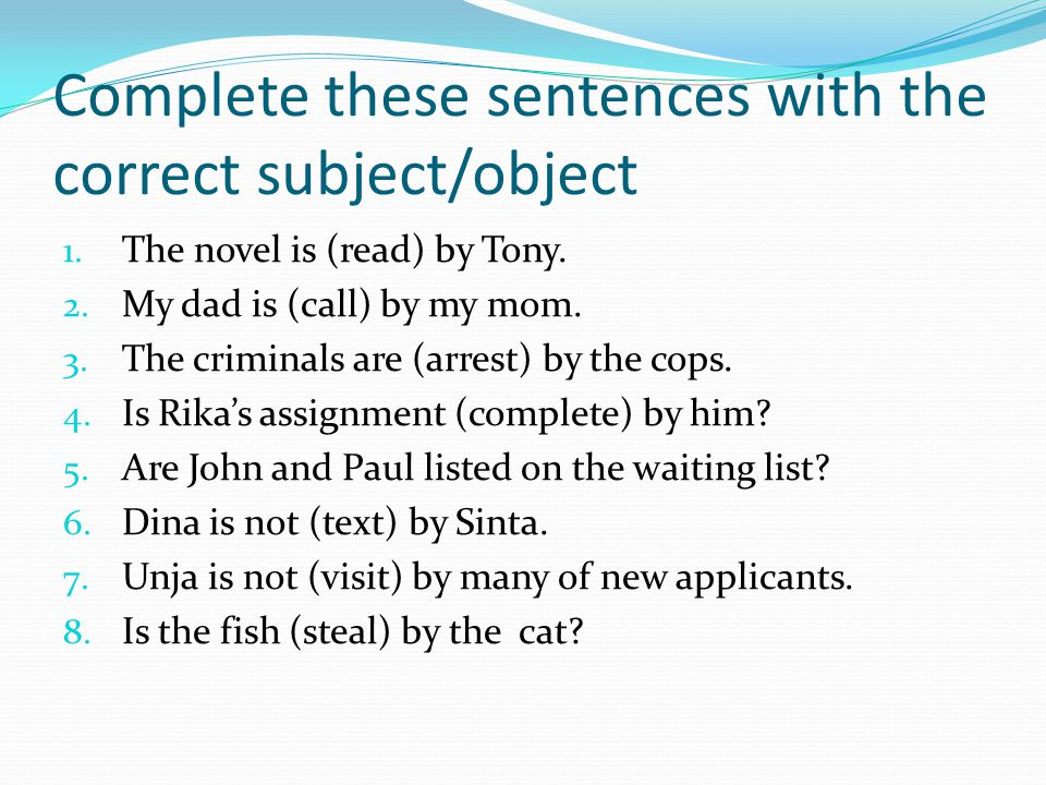Complete these sentences with the correct subject/object 1.