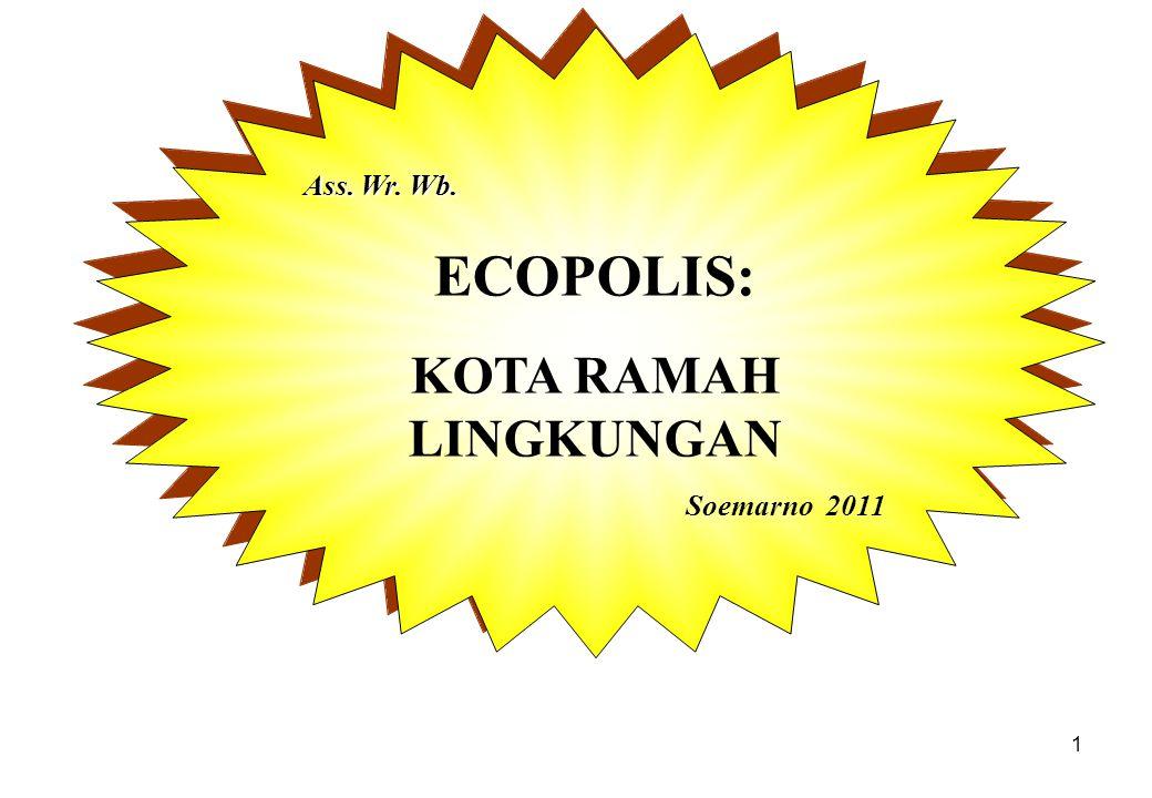 1 Ass. Wr. Wb. ECOPOLIS: KOTA RAMAH LINGKUNGAN Soemarno 2011 Ass.