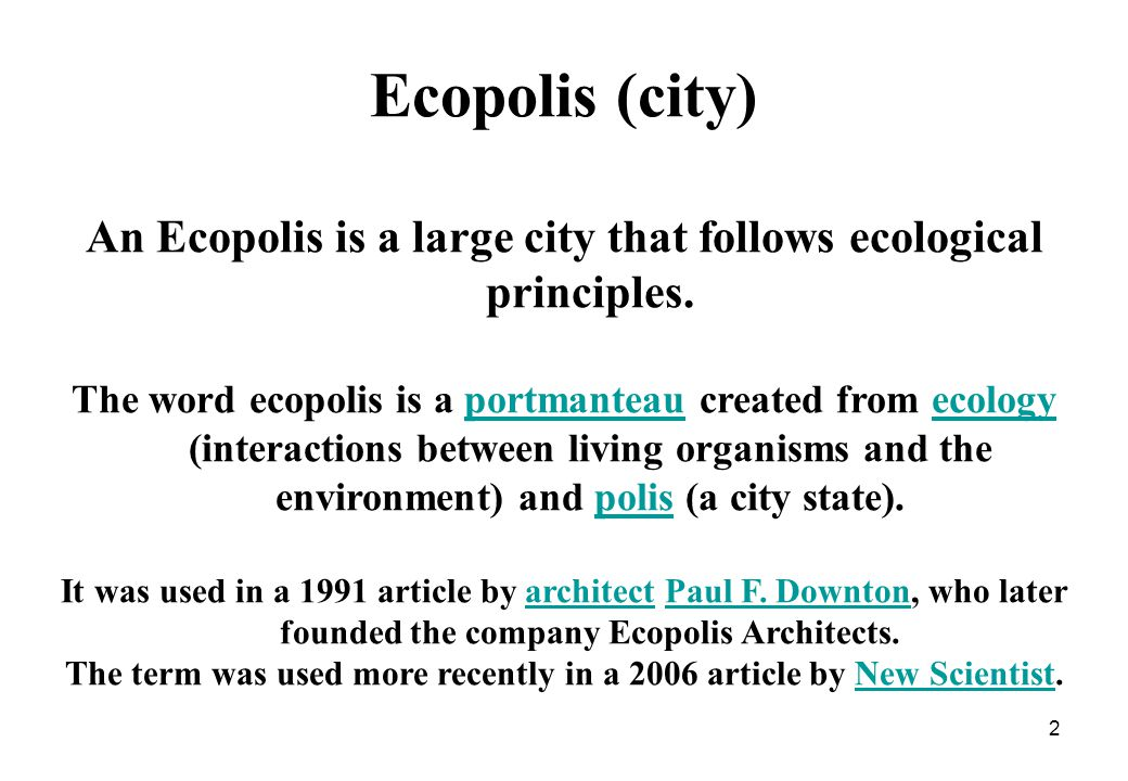 2 Ecopolis (city) An Ecopolis is a large city that follows ecological principles.