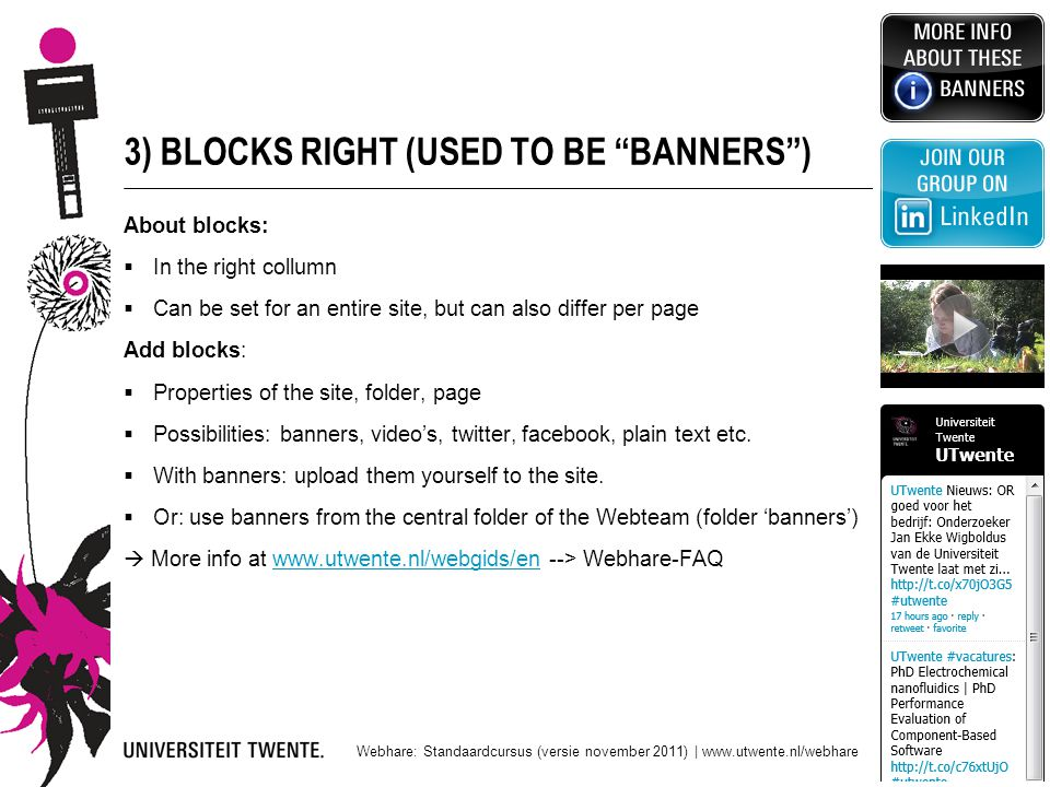 "3) BLOCKS RIGHT (USED TO BE ""BANNERS"") About blocks:  In the right collumn  Can be set for an entire site, but can also differ per page Add blocks:"