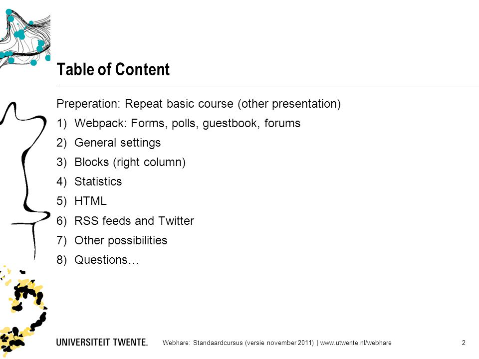 Table of Content Preperation: Repeat basic course (other presentation) 1)Webpack: Forms, polls, guestbook, forums 2)General settings 3)Blocks (right c