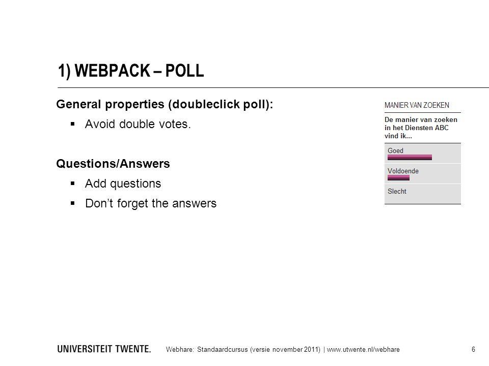 1) WEBPACK – POLL Webhare: Standaardcursus (versie november 2011) | www.utwente.nl/webhare 6 General properties (doubleclick poll):  Avoid double votes.
