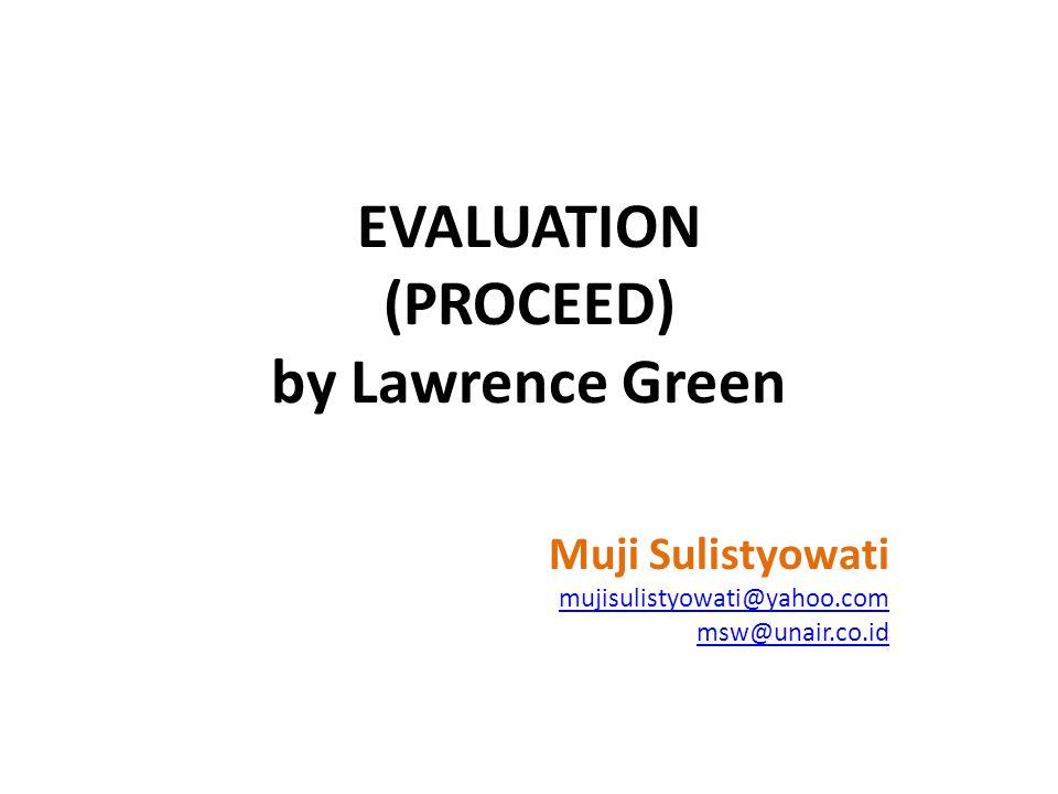 EVALUATION (PROCEED) by Lawrence Green Muji Sulistyowati mujisulistyowati@yahoo.com msw@unair.co.id