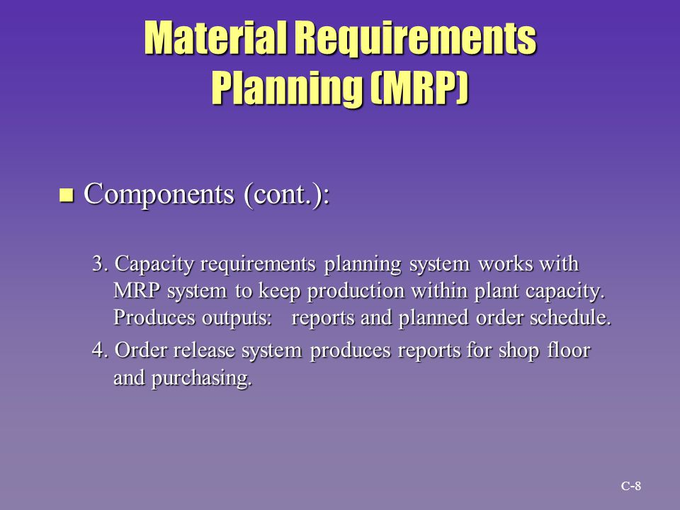 Material Requirements Planning (MRP) n Components (cont.): 3.
