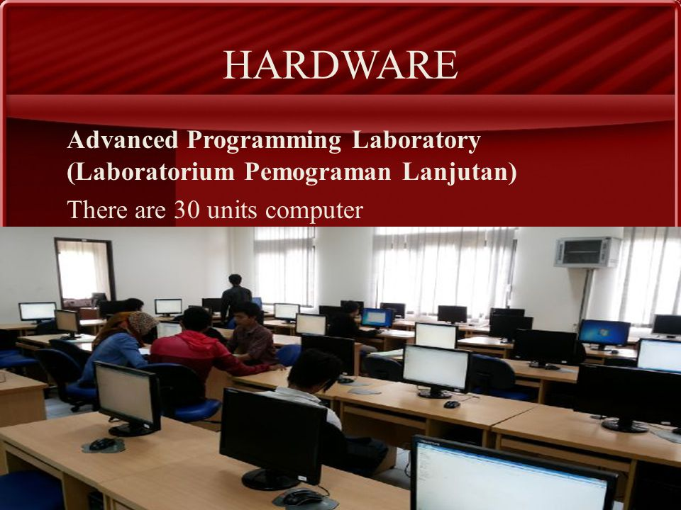 HARDWARE Advanced Programming Laboratory (Laboratorium Pemograman Lanjutan) There are 30 units computer