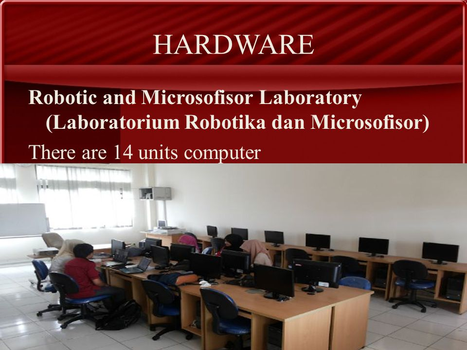 HARDWARE Robotic and Microsofisor Laboratory (Laboratorium Robotika dan Microsofisor) There are 14 units computer