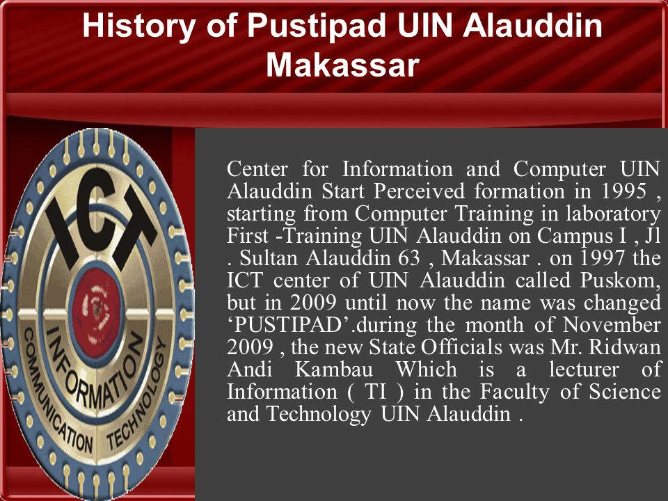 History of Pustipad UIN Alauddin Makassar Center for Information and Computer UIN Alauddin Start Perceived formation in 1995, starting from Computer Training in laboratory First -Training UIN Alauddin on Campus I, Jl.
