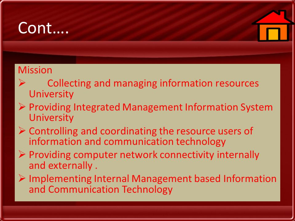 Cont…. Mission  Collecting and managing information resources University  Providing Integrated Management Information System University  Controllin