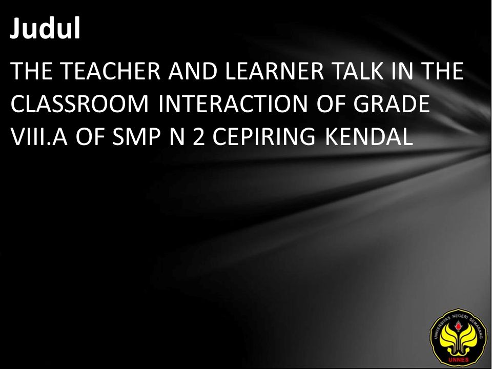 Judul THE TEACHER AND LEARNER TALK IN THE CLASSROOM INTERACTION OF GRADE VIII.A OF SMP N 2 CEPIRING KENDAL