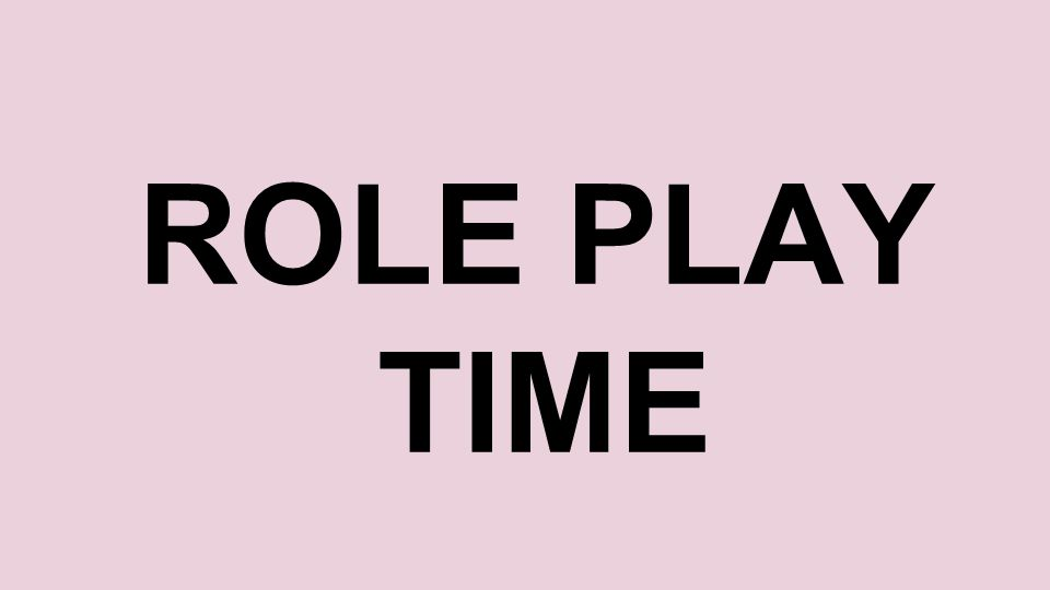 ROLE PLAY TIME