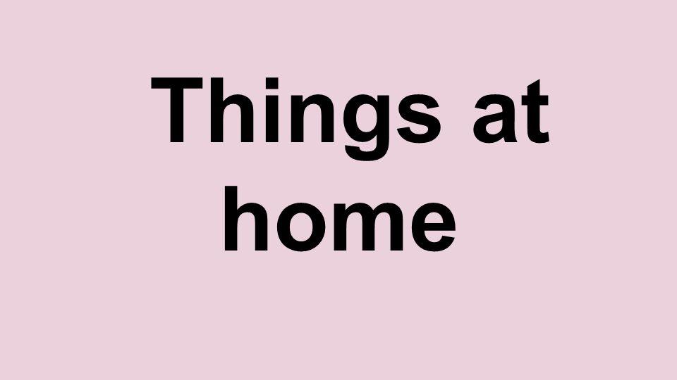 Things at home