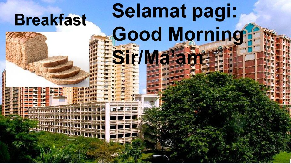 Selamat pagi: Good Morning Sir/Ma'am Breakfast