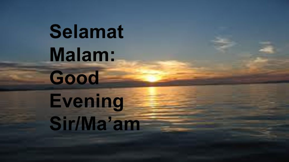 Selamat Malam: Good Evening Sir/Ma'am