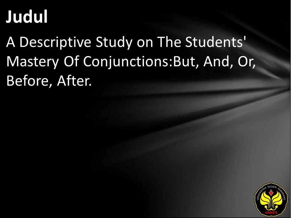 Judul A Descriptive Study on The Students Mastery Of Conjunctions:But, And, Or, Before, After.