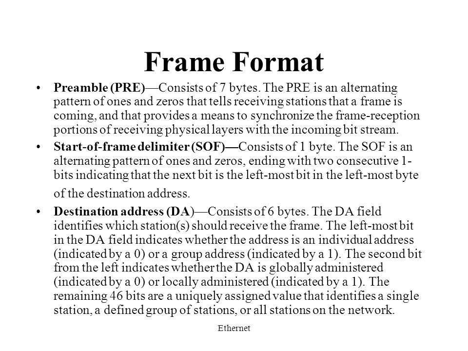 Ethernet Frame Format Preamble (PRE)—Consists of 7 bytes.