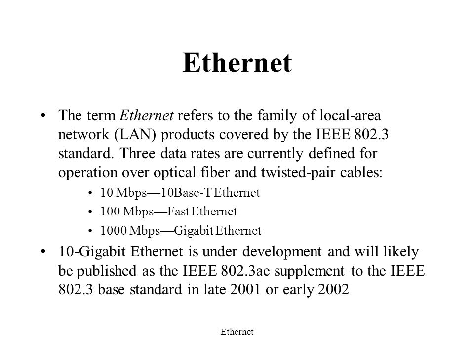 Ethernet The term Ethernet refers to the family of local-area network (LAN) products covered by the IEEE 802.3 standard.
