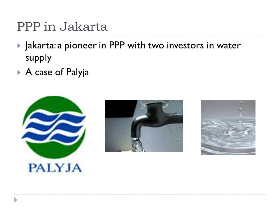 PPP in Jakarta  Jakarta: a pioneer in PPP with two investors in water supply  A case of Palyja